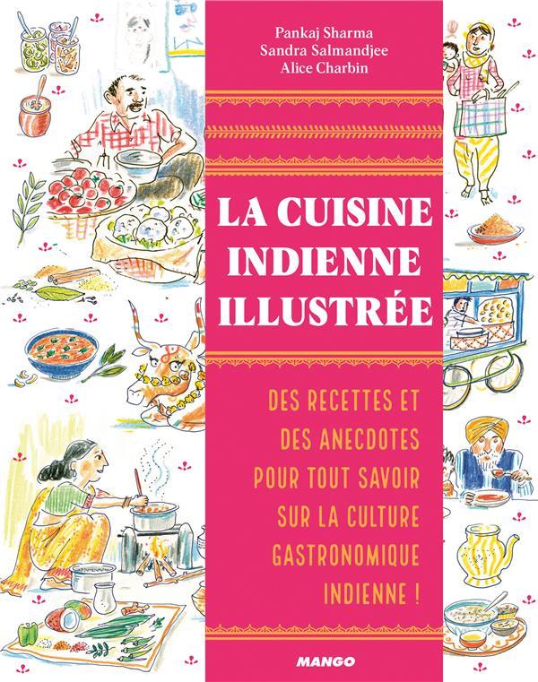 La cuisine indienne illustrée ; des recettes et des anecdotes pour tout savoir sur la culture gastronomique indienne !