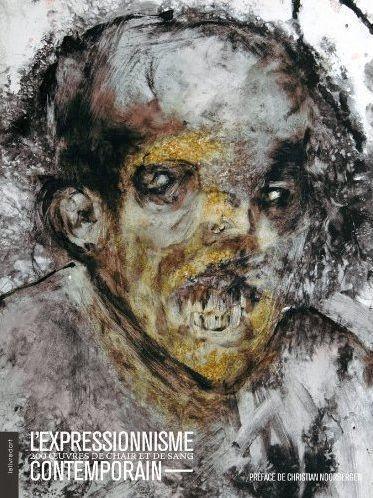 L'expressionnisme contemporain ; 200 oeuvres de chair et de sang