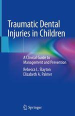 Traumatic Dental Injuries in Children  - Elizabeth A. Palmer - Rebecca L. Slayton