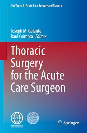 Thoracic Surgery for the Acute Care Surgeon  - Joseph M. Galante  - Raul Coimbra