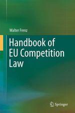 Handbook of EU Competition Law  - Walter Frenz