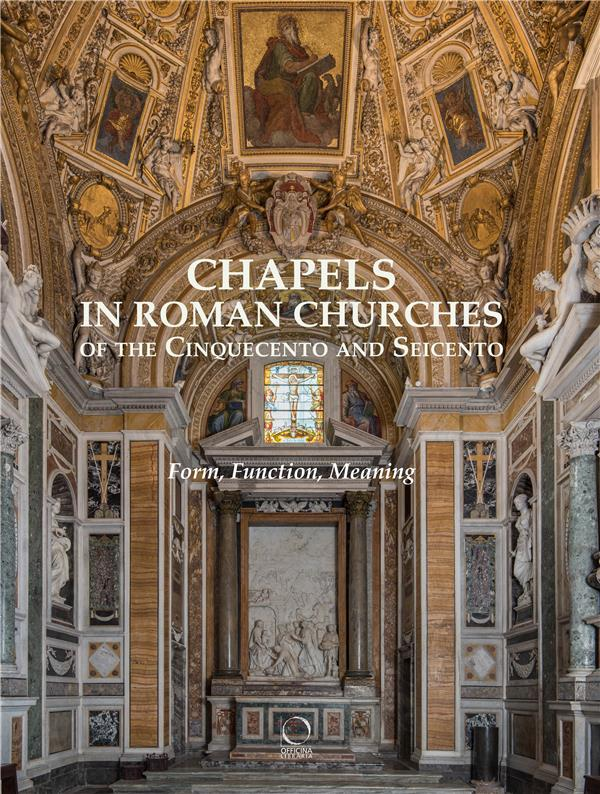 Chapels in roman churches of the cinquecento and seicento ; form, function, meaning