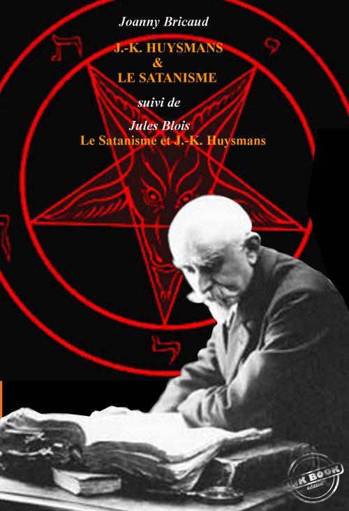 J.-K. Huysmans et le Satanisme par J. Bricaud, suivi de L´Au-delà et les forces inconnues par Jules Blois. [Nouv. éd. revue et m  - Joanny Bricaud  - Jules Blois