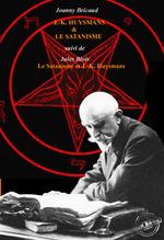 J.-K. Huysmans et le Satanisme par J. Bricaud, suivi de L´Au-delà et les forces inconnues par Jules Blois. [Nouv. éd. revue et m