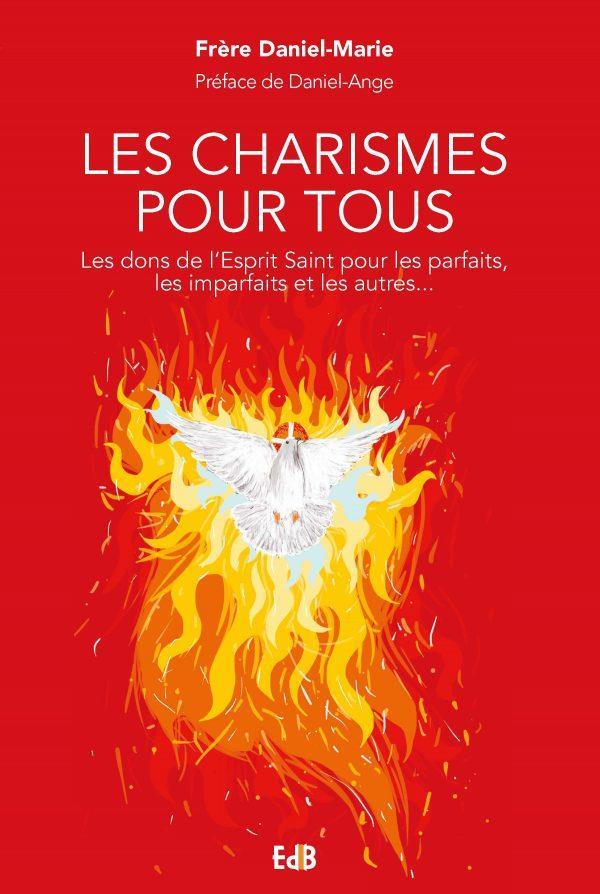 Les charismes pour tous : les dons de l'esprit saint pour les parfaits, les imparfaits et les autres