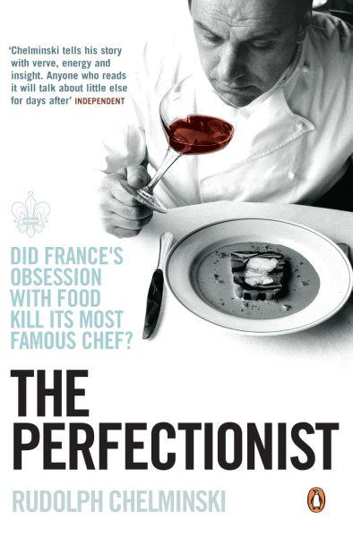 THE PERFECTIONIST - LIFE AND DEATH IN HAUTE CUISINE