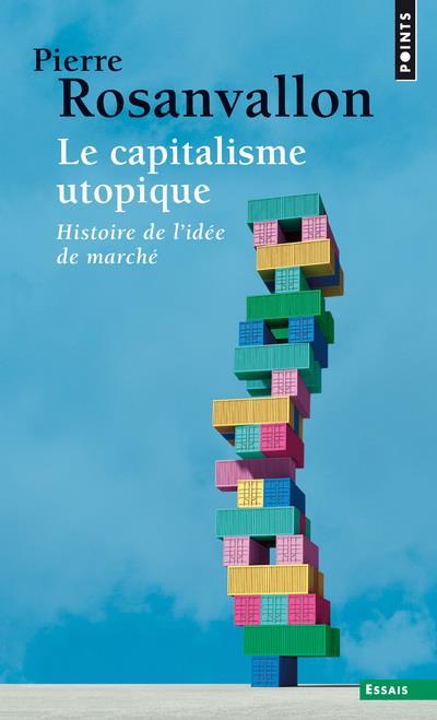 Le capitalisme utopique ; histoire de l'idée de marché