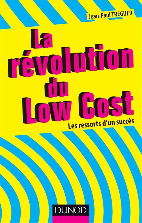 La révolution du low cost ; les ressorts d'un succès