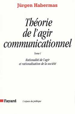 Theorie de l'agir communicationnel tome 1 - rationalite de l'agir et rationalisation de la societe