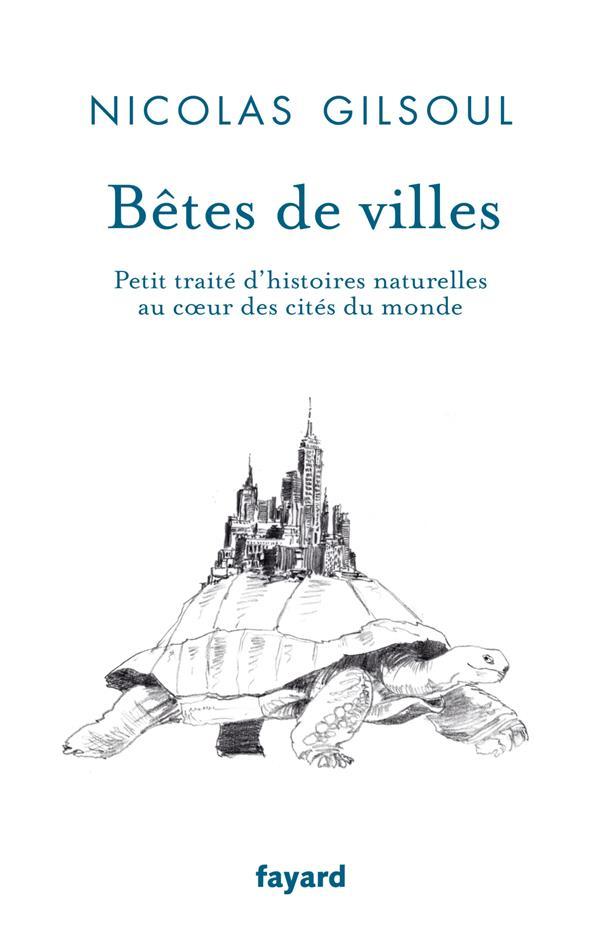 Bêtes de villes ; petit traité d'histoires naturelles au coeur des cités du monde