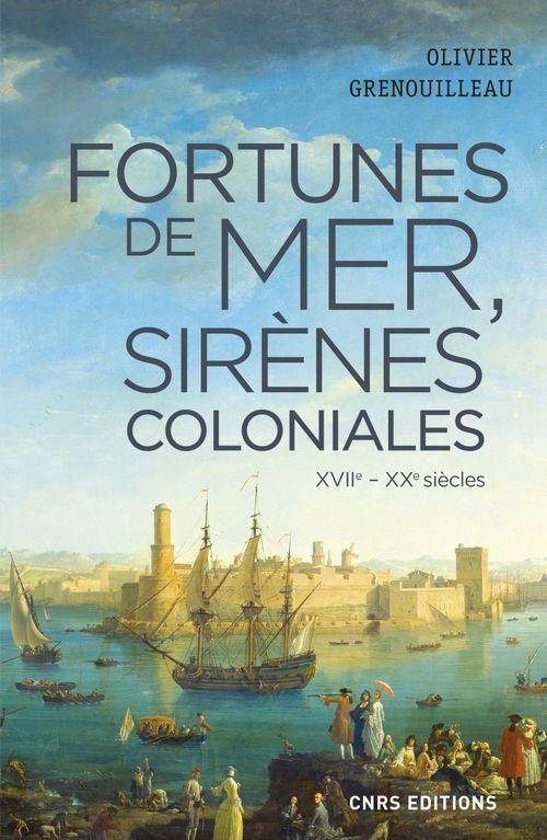 Fortunes de mer, sirènes coloniales ; XVIe-XXe siècles