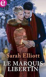 Le marquis libertin  - Sarah Elliott