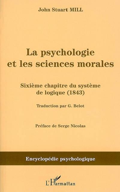 La psychologie et les sciences morales ; sixième chapitre du système de logique (1843)