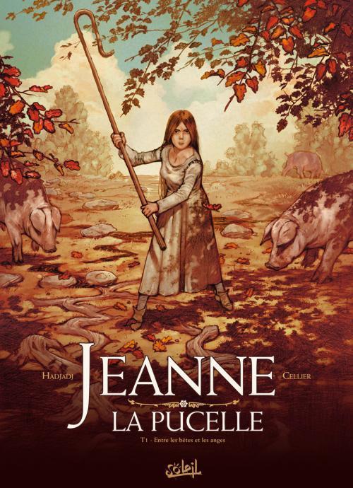 Jeanne la pucelle t.1 ; entre les bêtes et les anges
