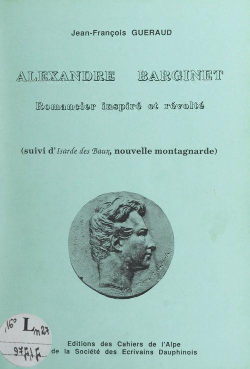 Alexandre Barginet, romancier inspiré et révolté
