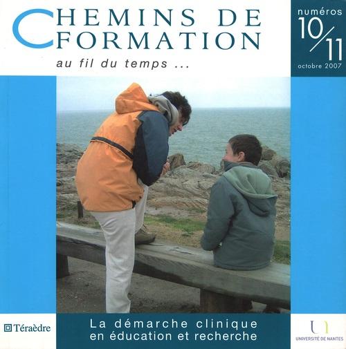 CHEMIN DE FORMATION ; chemins de formation t.10-11 ; la démarche clinique en éducation et recherche 2007