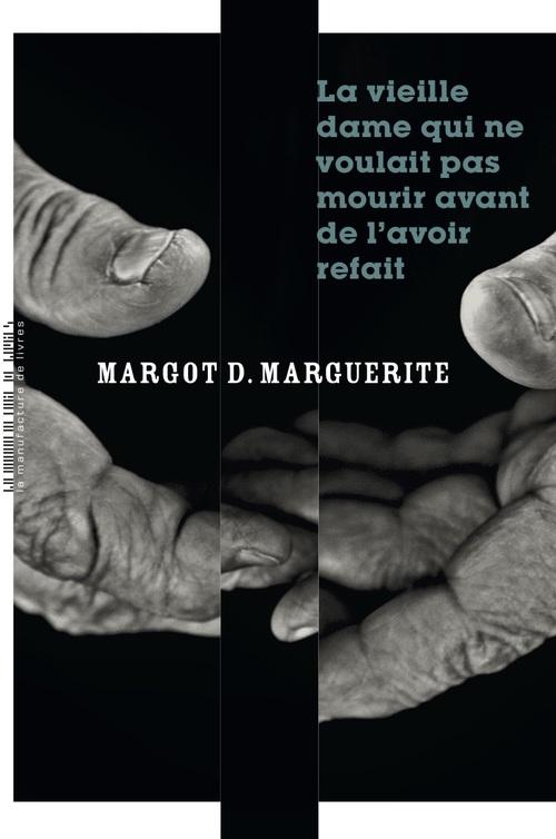 La vieille dame qui ne voulait pas mourir avant de l'avoir refait  - Margot Marguerite  - Margot D. Marguerite
