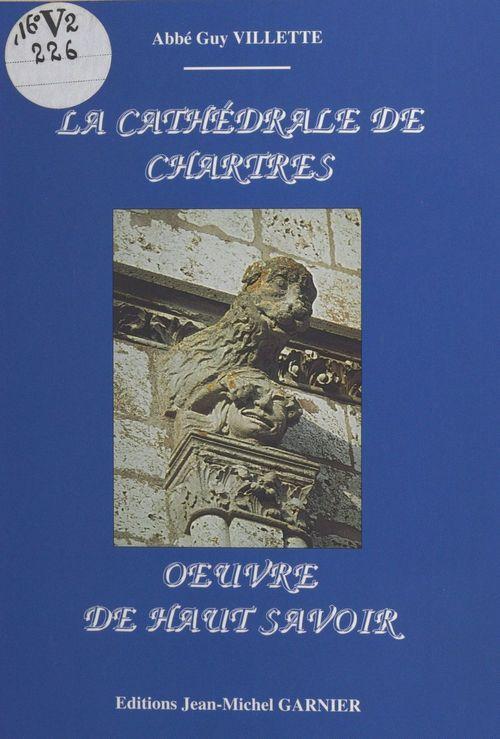 La Cathédrale de Chartres : oeuvre de haut savoir