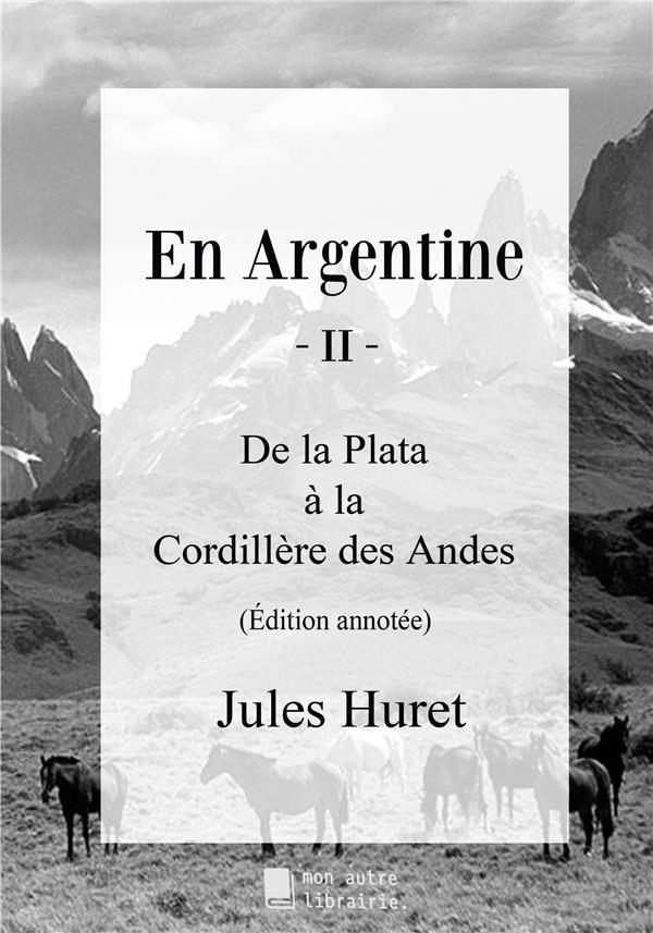 En argentine - II : de la Plata à la Cordillère des Andes