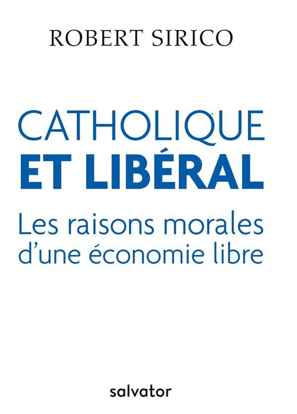 catholique et libéral ; les raisons morales d'une économie libre