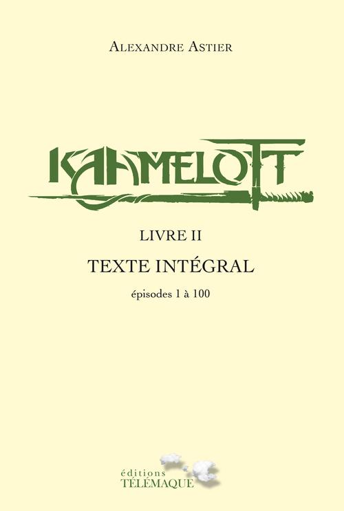 Kaamelott - livre II - Texte intégral - épisodes 1 à 100