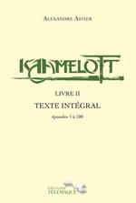 Vente Livre Numérique : Kaamelott - livre II - Texte intégral - épisodes 1 à 100  - Alexandre Astier