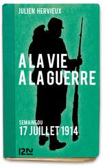 à la vie, à la guerre ; 17 juillet 1914