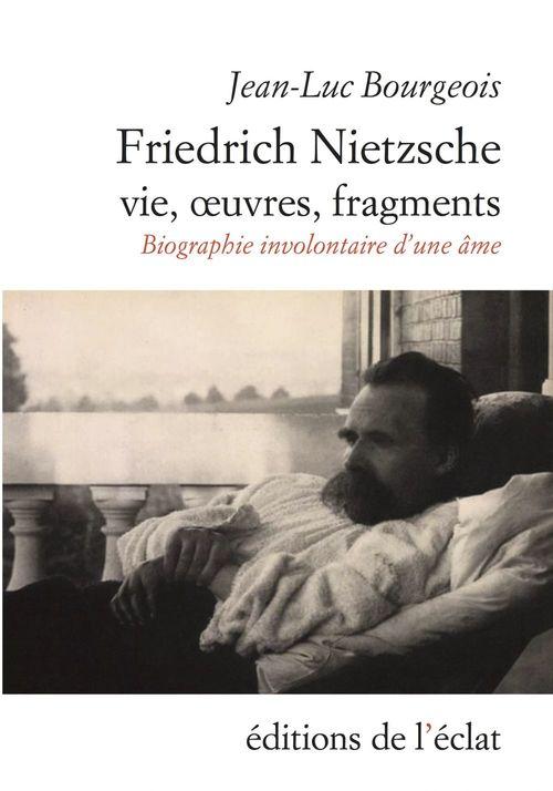 Friedrich nietzsche. vie, oeuvres, fragments