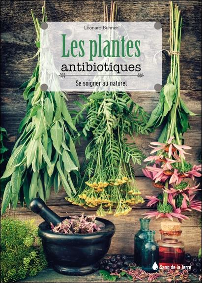 Les plantes antibiotiques ; se soigner au naturel