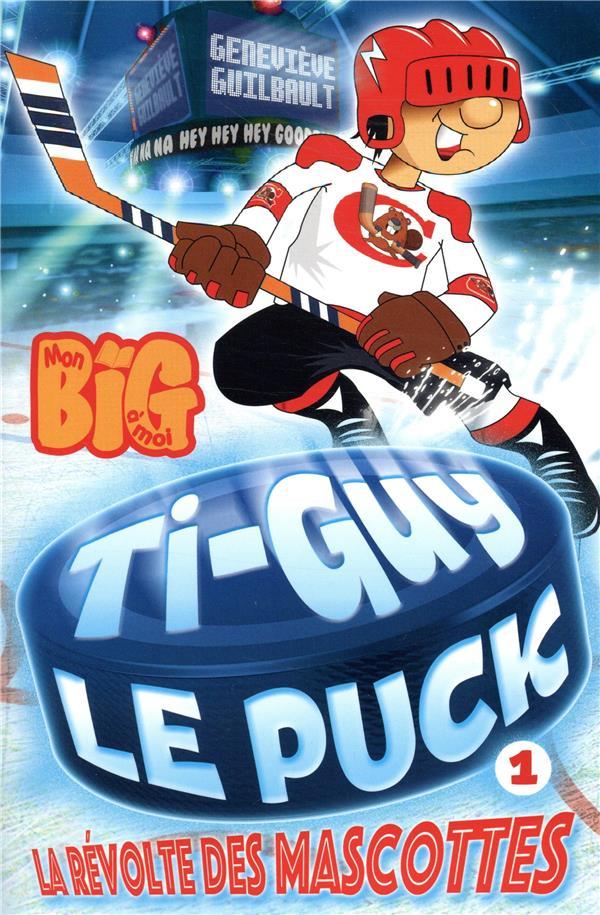 Ti-Guy Le Puck T.1 ; la révolte des mascottes