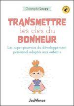 Vente EBooks : Transmettre les clés du bonheur  - Christophe Loupy