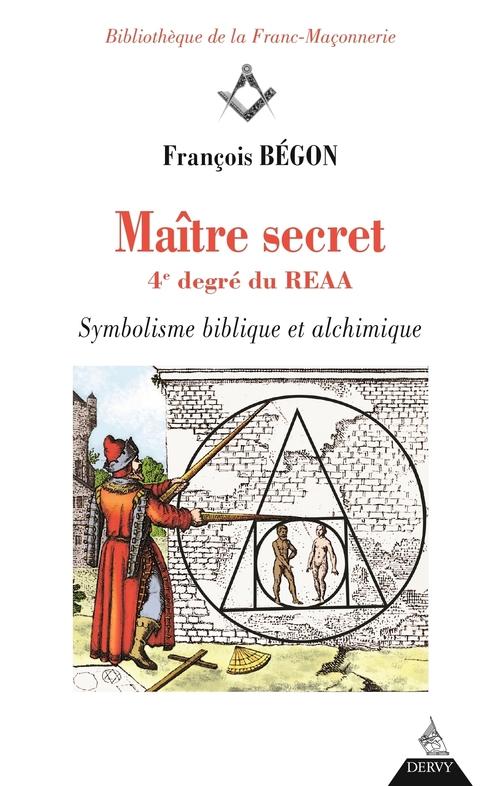 Maître secret ; 4e degré du REAA ; symbolique biblique et alchimique