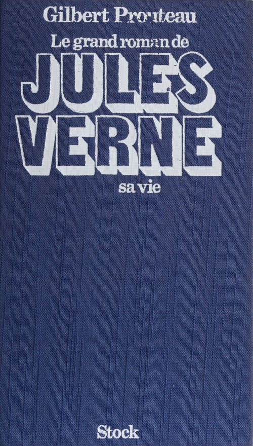Le Grand roman de Jules Verne : sa vie