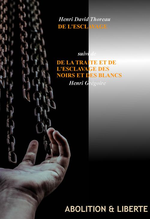 De l´Esclavage par Henri David Thoreau, suivi de la traite et de l´esclavage des Noirs et des Blancs par Henri Grégoire. [Nouv. éd. revue et mise à jour].