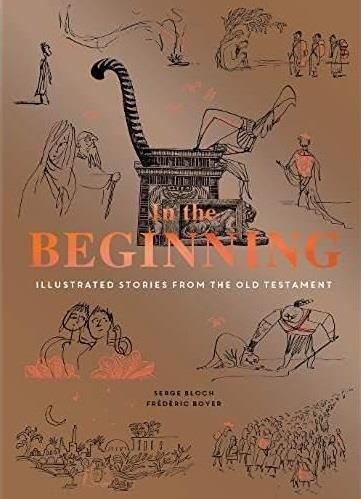 In the beginning:illustrated stories from the old testament