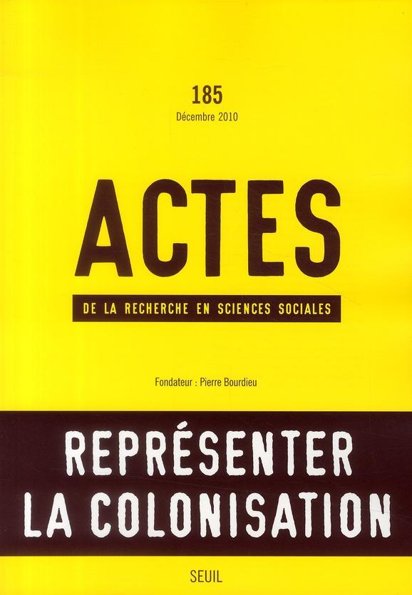 Actes de la recherche sciences sociales t.185; representer la colonisation