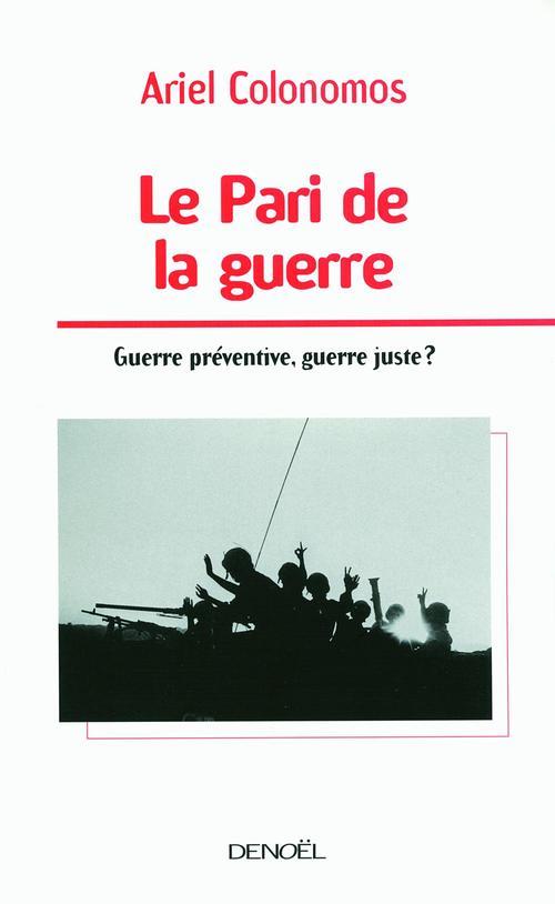 Le pari de la guerre ; guerre préventive, guerre juste ?