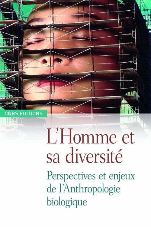 L'homme et sa diversité ; perspectives en enjeux de l'anthropologie biologique