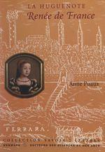 La Huguenote : Renée de France  - Anne Puaux