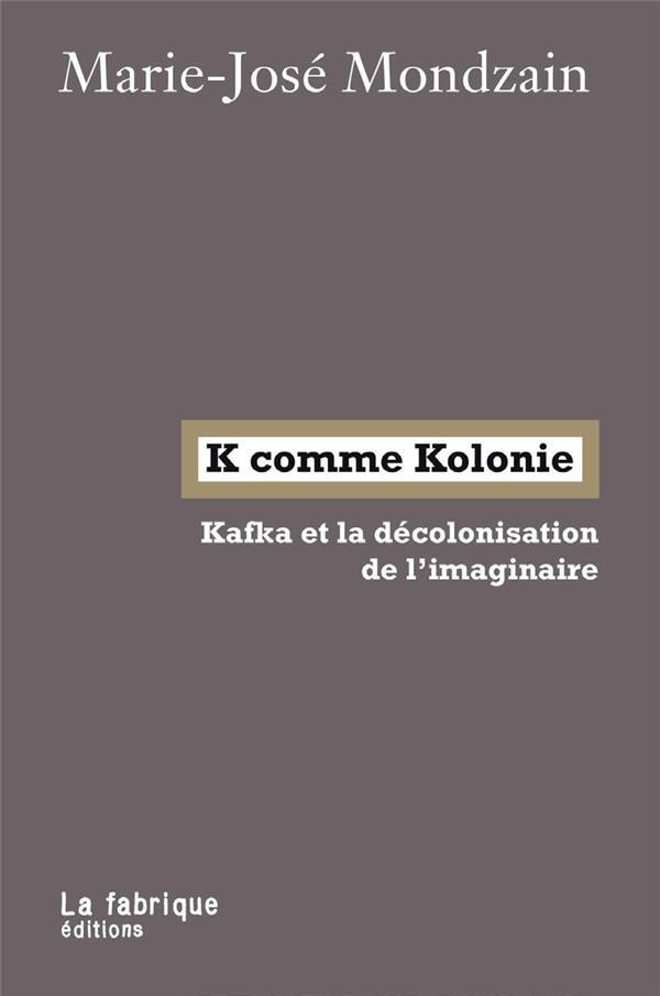 K comme kolonie ; Kafka et la décolonisation de l'imaginaire