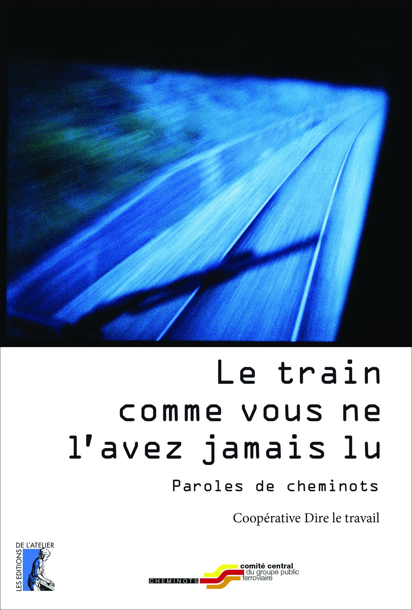Le train comme vous ne l'avez jamais lu ; paroles de cheminots