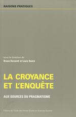 La croyance et l'enquête aux sources du pragmatisme  - Bruno Karsenti - Louis Quéré