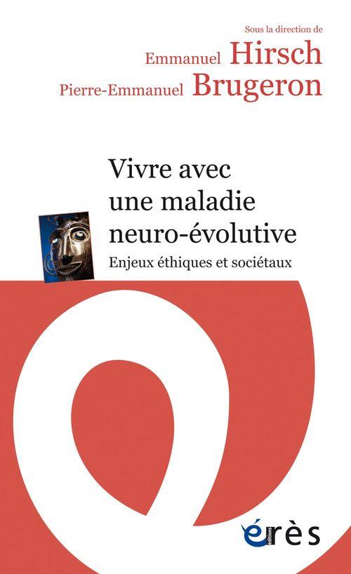 Vivre avec une maladie neuro-évolutive ; enjeux éthiques et sociétaux
