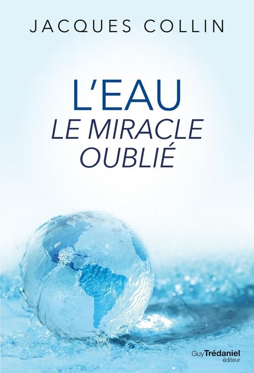L'eau le miracle oublié  - Jacques Collin