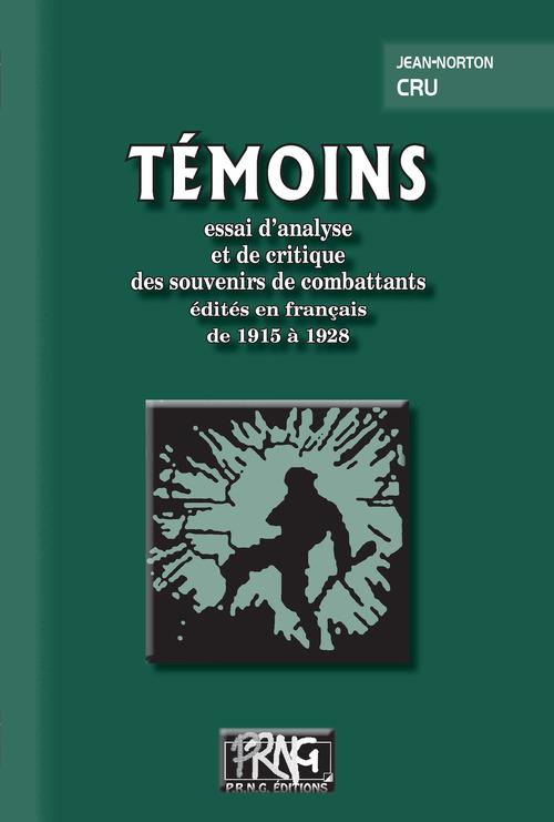 Témoins : essai d´analyse  et de critique  des souvenirs de combattants  édités en français  de 1915 à 1928