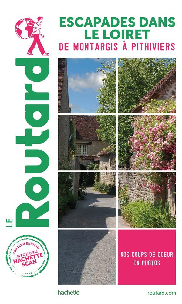 Guide du Routard ; escapades dans le Loiret ; de Montargis à Pithiviers