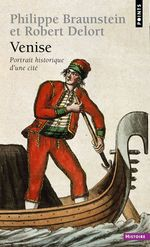 Venise. Portrait historique d'une cité  - Philippe Braunstein - Braunstein/Delort - Robert Delort