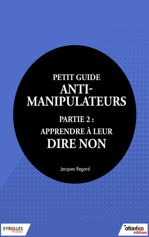 Petit guide anti-manipulateur t.2 ; apprendre à leur dire non
