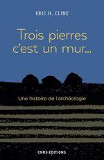 Vente Livre Numérique : Trois pierres c'est un mur... Une histoire de l'archéologie