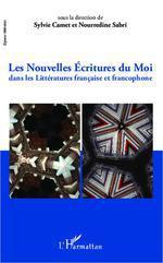 Nouvelles écritures du moi dans les Littératures française et francophone  - Sylvie Camet - Noureddine Sabri - Nourredine Sabri